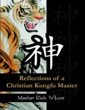 Reflections of a Christian Kungfu Master, Master Rick Wilcox