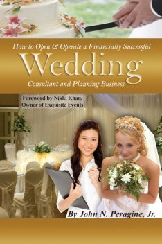 How to Open & Operate a Financially Successful Wedding Consultant & Planning Business, J.R., John Peragine