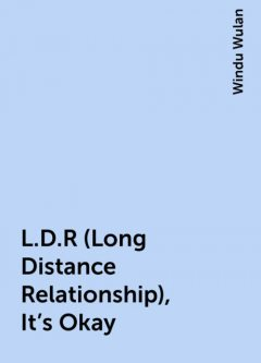 L.D.R (Long Distance Relationship), It's Okay, Windu Wulan