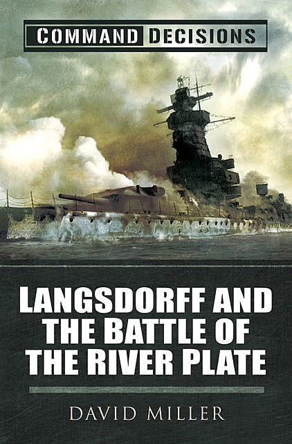 Command Decisions: Langsdorff and the Battle of the River Plate, David Miller