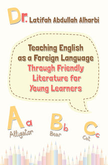 Teaching English as a Foreign Language Through Friendly Literature for Young Learners, Latifah Abdullah Alharbi