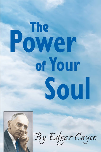 The Power of Your Soul, Edgar Cayce
