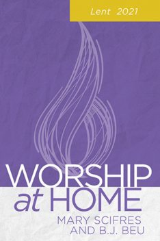 Worship at Home: Lent 2021, B.J. Beu, Mary Scifres