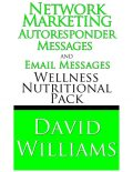 Network Marketing Autoresponder Messages and Email Messages Wellness Nutritional Pack, David Williams