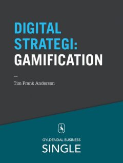 10 digitale strategier – Gamification, Tim Frank Andersen