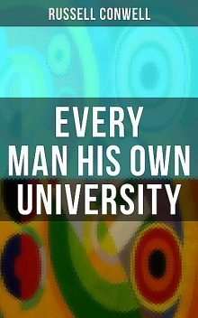 Every Man His Own University, Russell Conwell