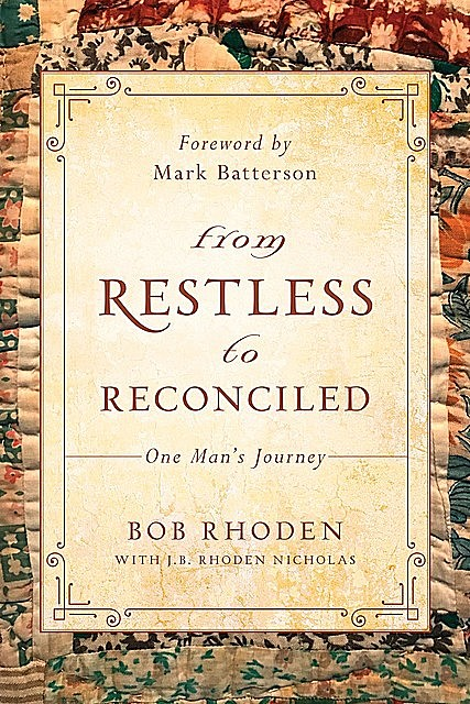 From Restless To Reconciled, Bob Rhoden
