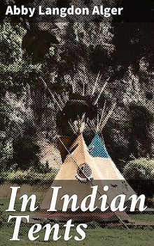 In Indian Tents, Abby Langdon Alger
