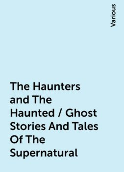 The Haunters and The Haunted / Ghost Stories And Tales Of The Supernatural, Various