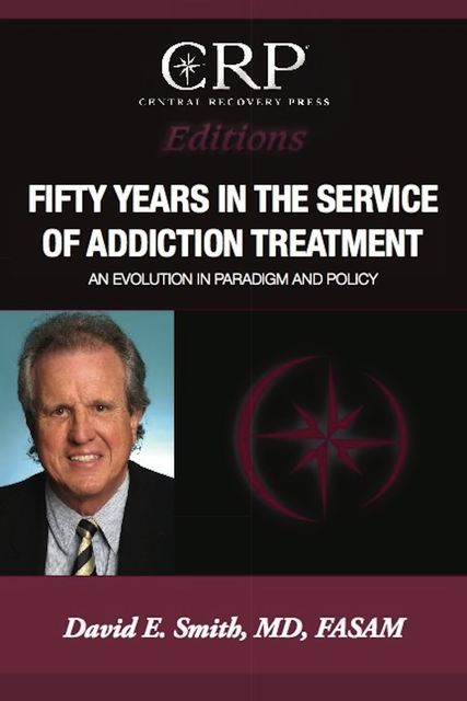 Fifty Years in the Service of Addiction Treatment, David Smith