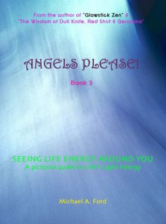 Angels Please! (Book 3), Michael A Ford