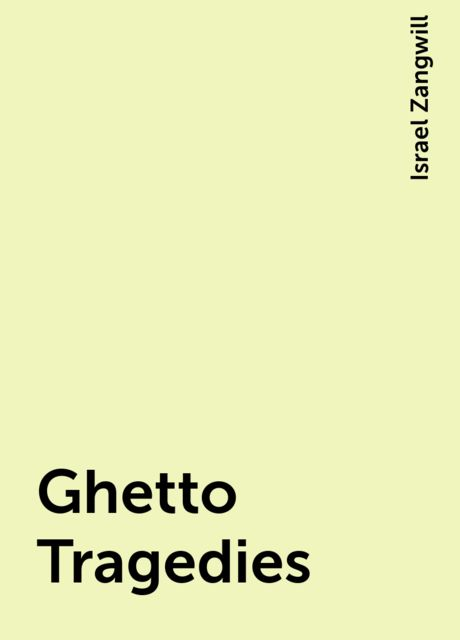 Ghetto Tragedies, Israel Zangwill
