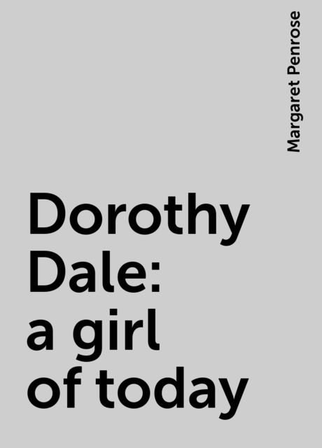 Dorothy Dale : a girl of today, Margaret Penrose