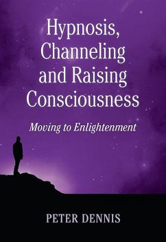 Hypnosis, Channeling and Raising Consciousness, Peter Dennis