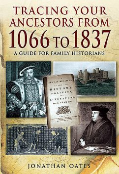 Tracing Your Ancestors from 1066 to 1837, Jonathan Oates