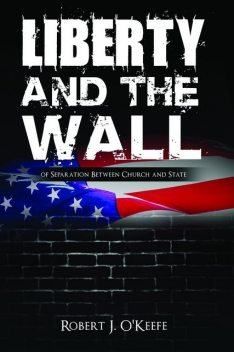 Liberty and the Wall of Separation Between Church and State, Robert O'Keefe