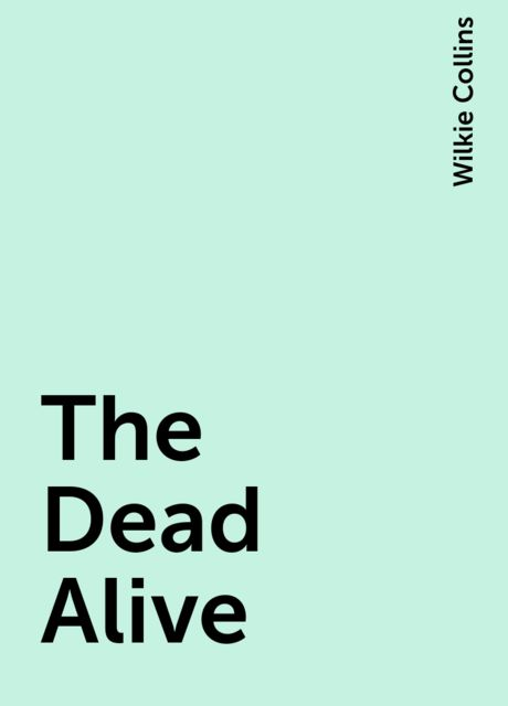 The Dead Alive, Wilkie Collins