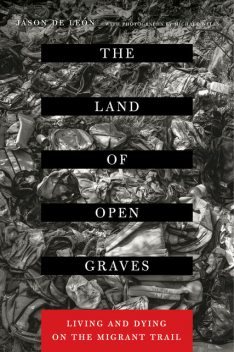 The Land of Open Graves, Jason De León