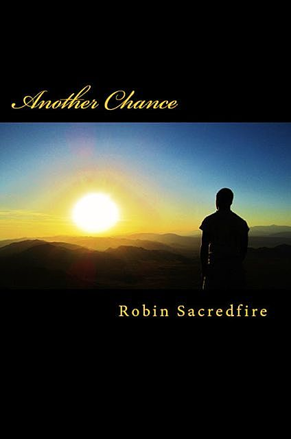 Another Chance: A Guide to Change Your Life with Love, Robin Sacredfire