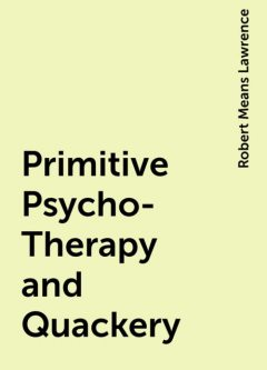 Primitive Psycho-Therapy and Quackery, Robert Means Lawrence