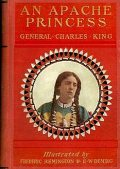 An Apache Princess / A Tale of the Indian Frontier, Charles King