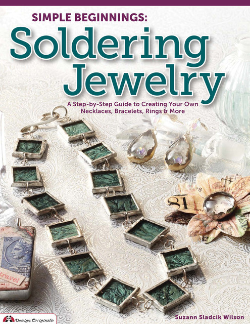 Simple Beginnings: Soldering Jewelry, Suzann Sladcik Wilson