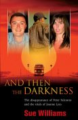 And Then the Darkness: The Disappearance of Peter Falconio and the Trial s of Joanne Lees, Sue Williams