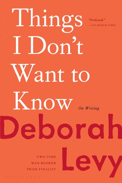 Things I Don't Want to Know, Deborah Levy