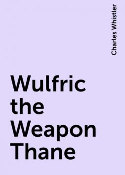Wulfric the Weapon Thane, Charles Whistler
