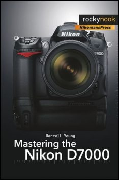 Mastering the Nikon D7000, Darrell Young