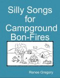 Silly Songs for Campground Bon-Fires, Renee Gregory