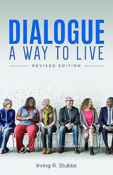 Dialogue: A Way to Live, Irving R. Stubbs