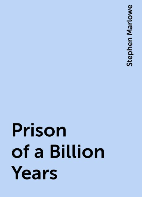 Prison of a Billion Years, Stephen Marlowe