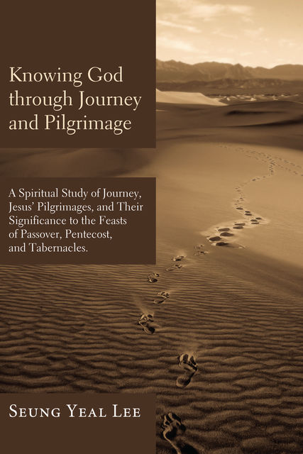 Knowing God through Journey and Pilgrimage, Seung Yeal Lee