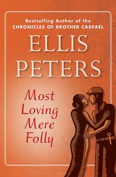 Most Loving Mere Folly, Ellis Peters