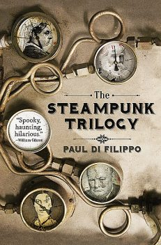 The Steampunk Trilogy, Paul Di Filippo