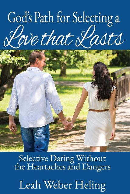 God's Path for Selecting a Love that Lasts, Leah L Heling