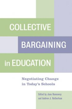 Collective Bargaining in Education, Andrew J. Rotherham, Jane Hannaway