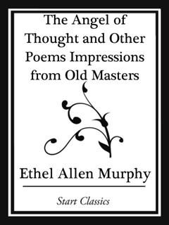 Angel of Thought and Other Poems Impressions from Old Masters, Ethel Allen Murphy