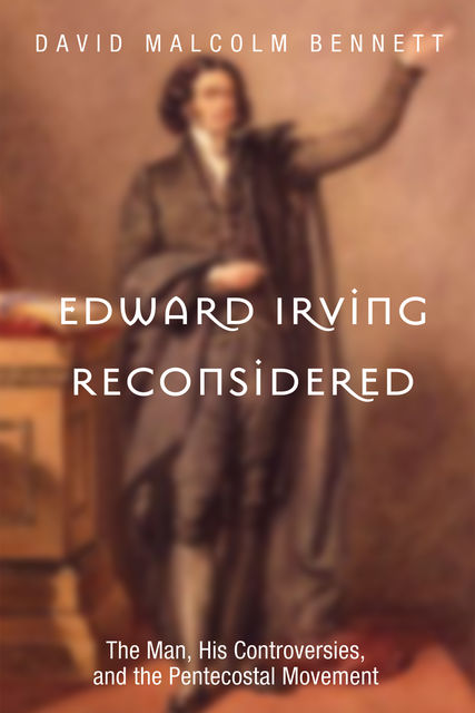 Edward Irving Reconsidered, David Bennett