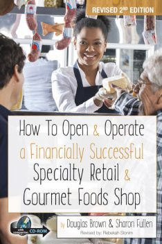 How to Open & Operate a Financially Successful Specialty Retail & Gourmet Foods Shop, Sharon Fullen, Douglas Brown