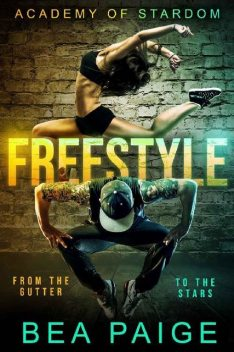 Freestyle: A Reverse Harem, Enemies to Lovers Romance (Academy of Stardom Book 1), Bea Paige