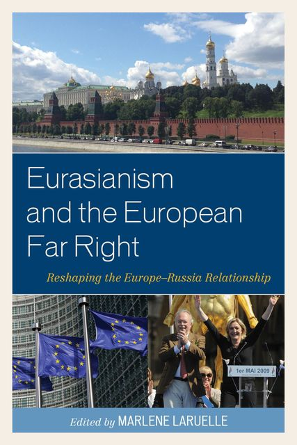 Eurasianism and the European Far Right, Edited by Marlene Laruelle