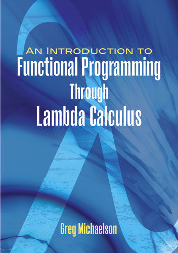 An Introduction to Functional Programming Through Lambda Calculus, Greg Michaelson