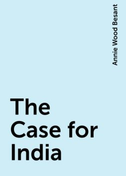 The Case for India, Annie Wood Besant