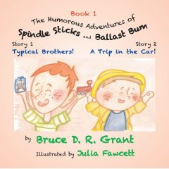 The Humorous Adventures of Spindle Sticks and Ballast Bum - Book 1: Story 1: Typical Brothers; Story 2, Bruce D.R. Grant