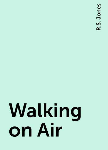 Walking on Air, R.S. Jones