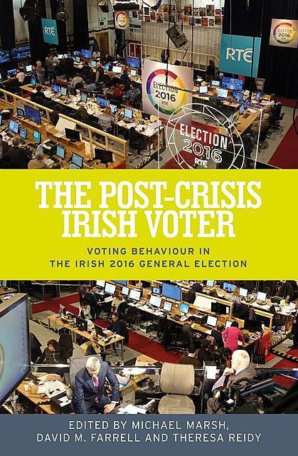 The post-crisis Irish voter, David Farrell, Michael Marsh, Theresa Reidy