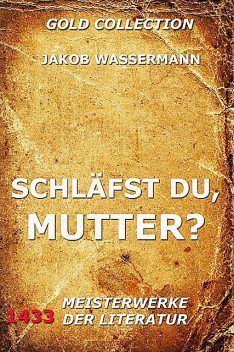 Schläfst du, Mutter, Jakob Wassermann