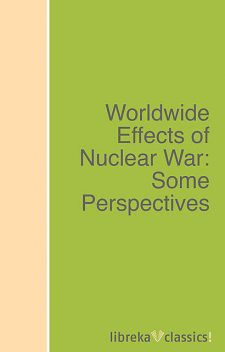 Worldwide Effects of Nuclear War: Some Perspectives, Disarmament Agency, United States. Arms Control